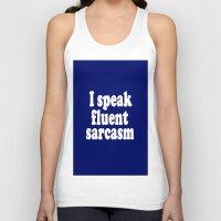 sarcasm Tank Tops featuring I Speak Fluent Sarcasm by Wanker & Wanker