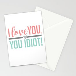 I Love You, You Idiot! Stationery Cards