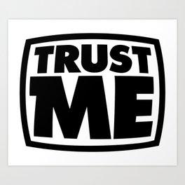 Trust me Art Print