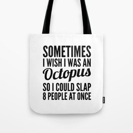 Sometimes I Wish I Was an Octopus So I Could Slap 8 People at Once Tote Bag