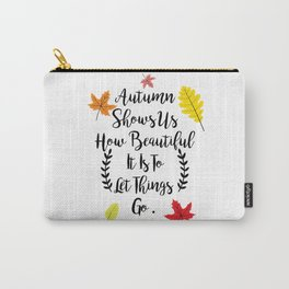 Autumn shows us how beautiful it is to let things go Carry-All Pouch