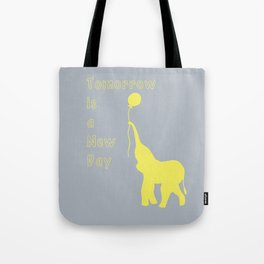 Elephant with Balloon: Tomorrow is a New Day Tote Bag