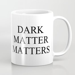 Dark Matter Matters Coffee Mug