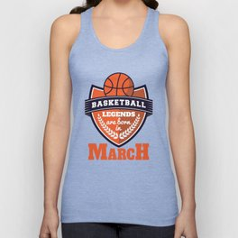 Basketball Legends Are Born In March T-Shirts and Hoodies Unisex Tank Top