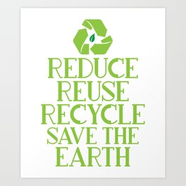 Reduce Reuse Recycle Save The Earth Eco Design Art Print