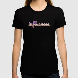 We can't all be influencers T-shirt