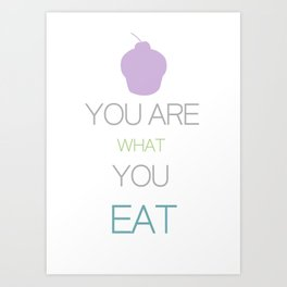 You Are What You Eat... Art Print