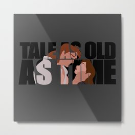 Tale as old as time Metal Print