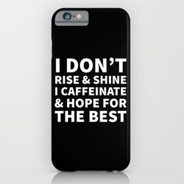 I Don't Rise and Shine I Caffeinate and Hope for the Best (Black & White) iPhone Case