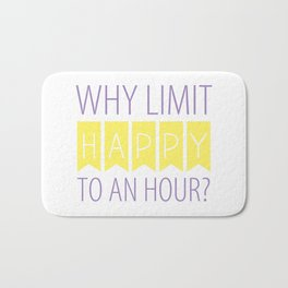 Why Limit Happy to an Hour? Bath Mat
