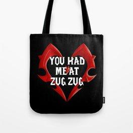 You Had Me At Zug Zug Tote Bag