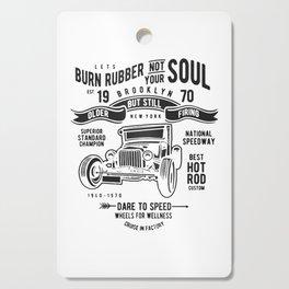 burn rubber not your soul Cutting Board
