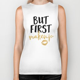 BUT MAKEUP FIRST beauty quote Biker Tank