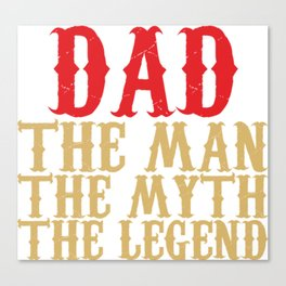 Dad The Man The Myth The Legend Canvas Print