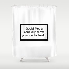 Social Media seriously harms your mental health Shower Curtain