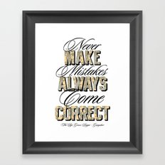Never make mistakes, always come correct. Framed Art Print