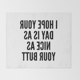 I HOPE YOUR DAY IS AS NICE AS YOUR BUTT (Mirror Text) Throw Blanket