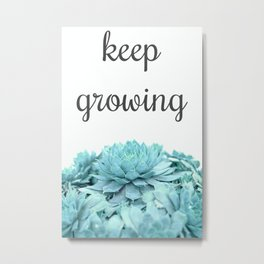 Keep Growing Metal Print