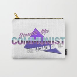 Sounds like communist propaganda but ok Carry-All Pouch