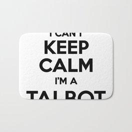 I cant keep calm I am a TALBOT Bath Mat
