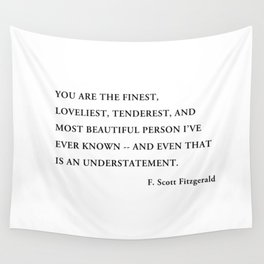 You are the finest, loveliest, tenderest, and most beautiful person Wall Tapestry