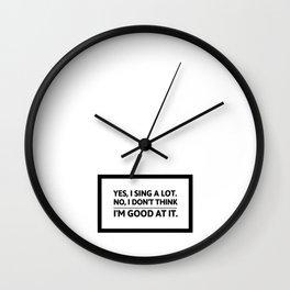 Yes, I sing a lot | funny shower joke gift idea Wall Clock