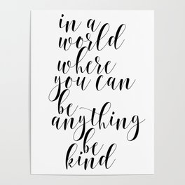 In A World Where You Can Be Anything Be Kind,Home Decor, Master Bedroom Art, Black and White Art Poster