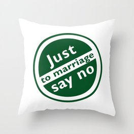 Just Say No To Marriage Throw Pillow