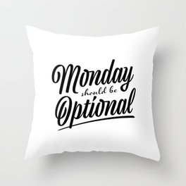 Monday should be optional Throw Pillow