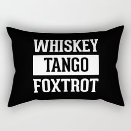 Whiskey Tango Foxtrot / WTF Funny Quote Rectangular Pillow
