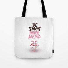 Be smart. Think weird I Tote Bag
