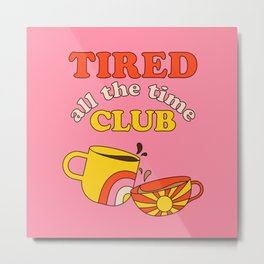 Tired Club - Pink Metal Print