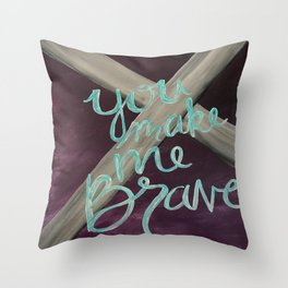 You Make Me Brave Throw Pillow