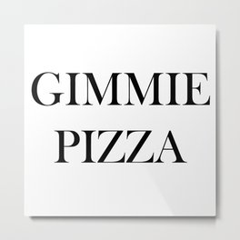 Gimmie Pizza Metal Print