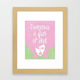 Everyone is Full of Shit Framed Art Print
