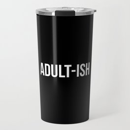Adult-ish Funny Quote Travel Mug