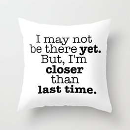 I may not be there yet. Throw Pillow