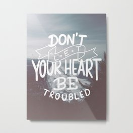 Don't Let Your Heart Be Troubled Metal Print