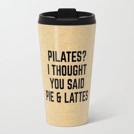 Pie & Lattes Funny Quote Travel Mug