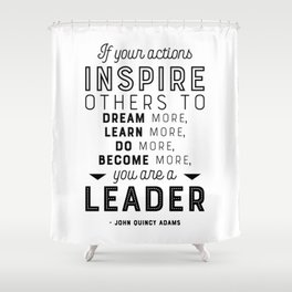If Your Actions Inspire Others You are a Leader Quote - John Quincy Adams - Leader Gift Shower Curtain