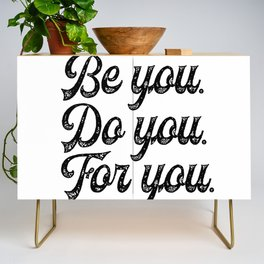 Be you. Do you.For you. Credenza