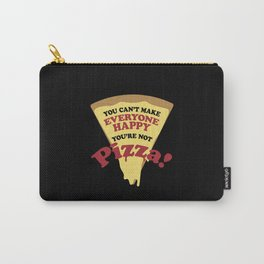 You can't make everyone happy you are not pizza Carry-All Pouch
