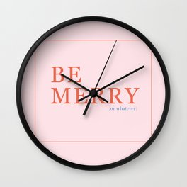 Be Merry (or whatever) Wall Clock