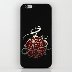 I Want You to Want me iPhone Skin
