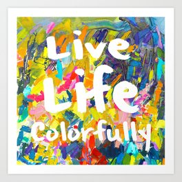 Live Life Colorfully Art Print