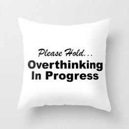 Please Hold Overthinking In Progress Sayings Sarcasm Humor Quotes Throw Pillow
