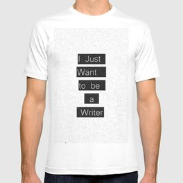 """I Just Want to be a Writer."" Typography T-shirt"