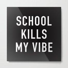 School Kills My Vibe Metal Print
