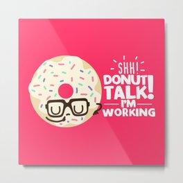 Donut Talk! Metal Print