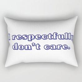 I respectfully don't care. Rectangular Pillow